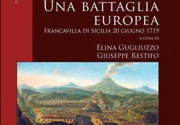 """Presentato il volume """"Una battaglia europea. Francavilla di Sicilia 20 giugno 1719"""""""